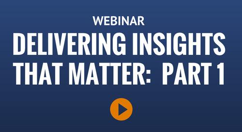 Webinar: Delivering Insights That Matter: Part One