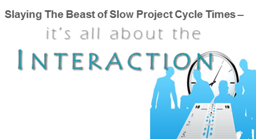 Slaying The Beast Of Slow Project Cycle Times – It's All About The Interaction