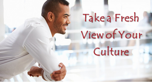 Take a Fresh View of Your Culture