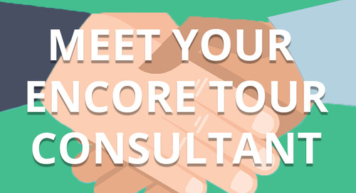 Getting Started Step 1: Contact An Encore Tour Consultant