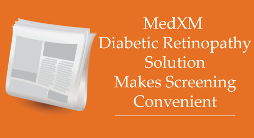 MedXM Diabetic Retinopathy Solution Makes Screening Convenient