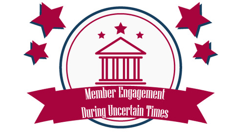 Member Engagement During Uncertain Times