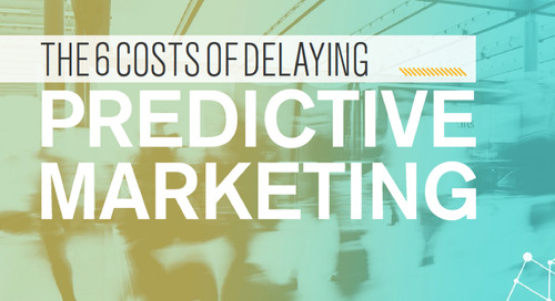 The 6 Costs of Delaying Predictive Marketing