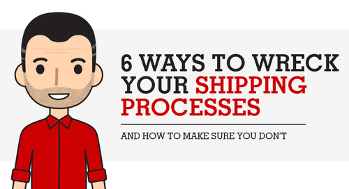 6 Ways to Wreck Your Shipping Processes