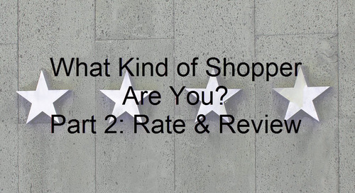 What Kind of Shopper Are You? Part 2: Rate & Review