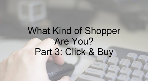 What Kind of Shopper Are You? Part 3: Click and Buy