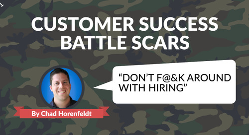 Customer Success Battle Scars: Don't F@&k Around With Hiring