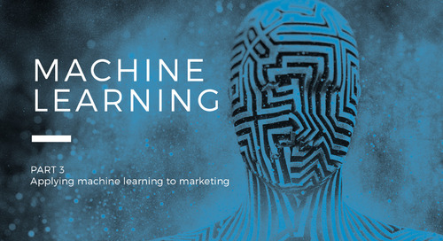 3 Ways to Use Machine Learning in Your Marketing