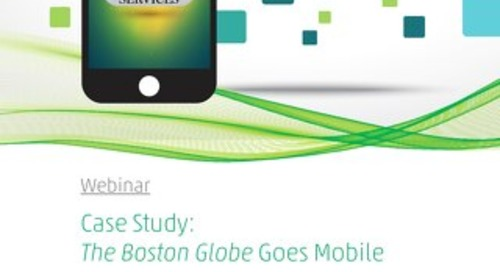 Boston Globe Goes Mobile Webinar Summary