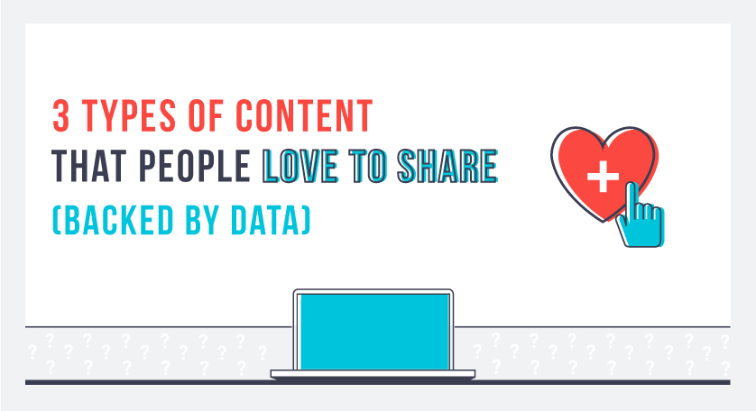 3 Types of Content That People Love to Share