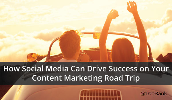 How Social Media Can Drive Success on Your Content Marketing Road Trip