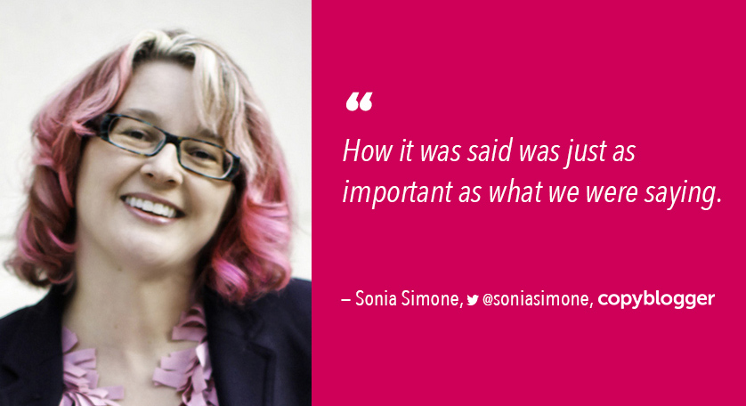 "Sonia Simone quote: ""How it was said was just as important as what we were saying."""