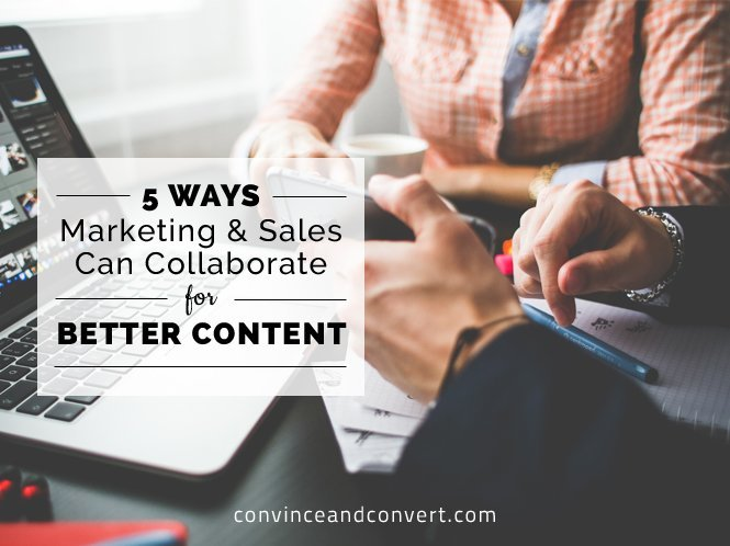 5 Ways Marketing and Sales Can Collaborate for Better Content