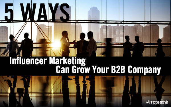 5 Ways Influencer Marketing Can Grow Your B2B Company