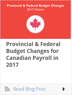 Provincial & Federal Budget Changes for Canadian Payroll in 2017