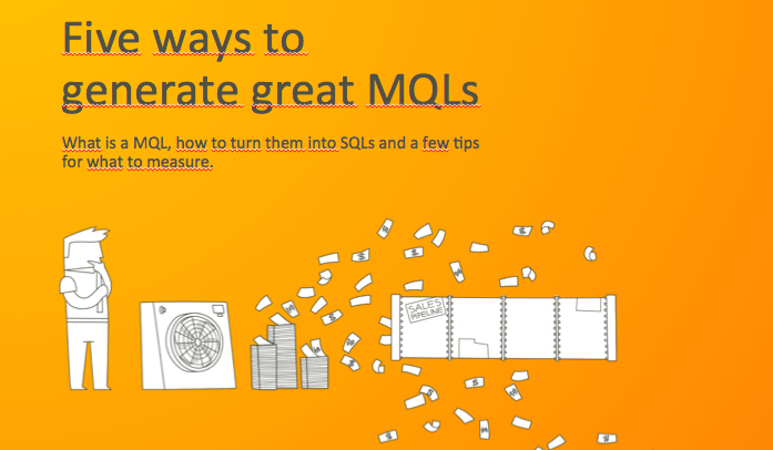 Five ways to generate great MQLs...and turn them into SQLs!