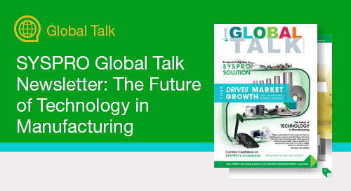 SYSPRO Global Talk Newsletter: The Future of Technology in Manufacturing