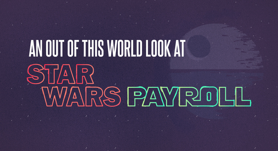 An Out of This World Look at Star Wars Payroll