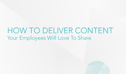 How To Deliver Content Your Employees Will Love To Share