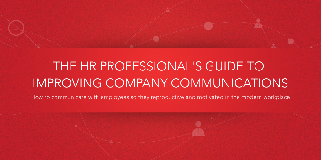 The HR Professionals Guide To Improving Company Communications