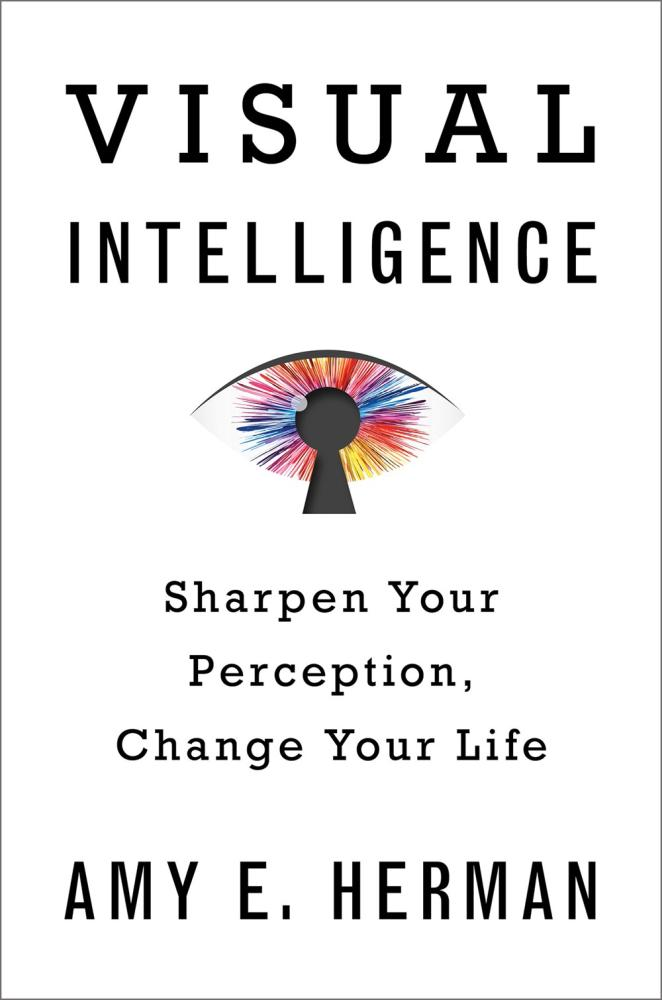 Visual Intelligence Sharpen Your Perception Change Your Life Amy E. Herman