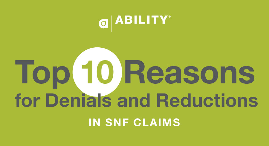 Top 10 Reasons for Denials and Reductions in SNF Claims