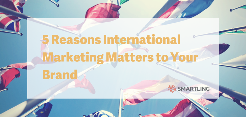 5 Reasons International Marketing Matters to Your Brand