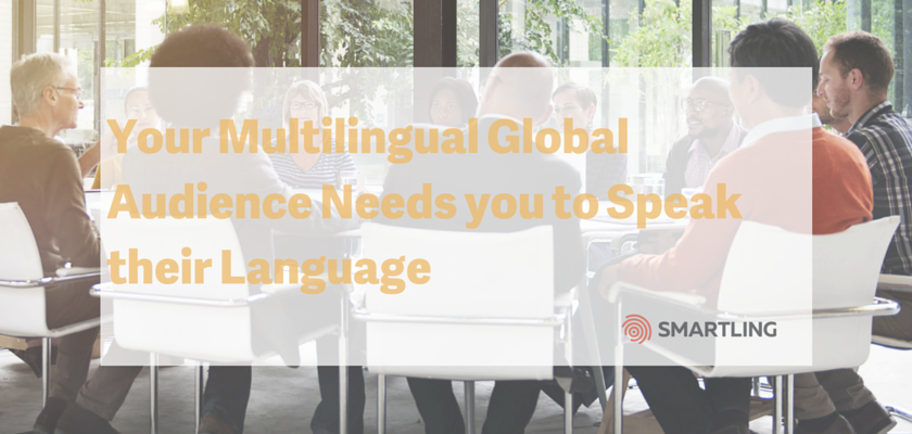 Your Multilingual Global Audience Needs you to Speak their Language