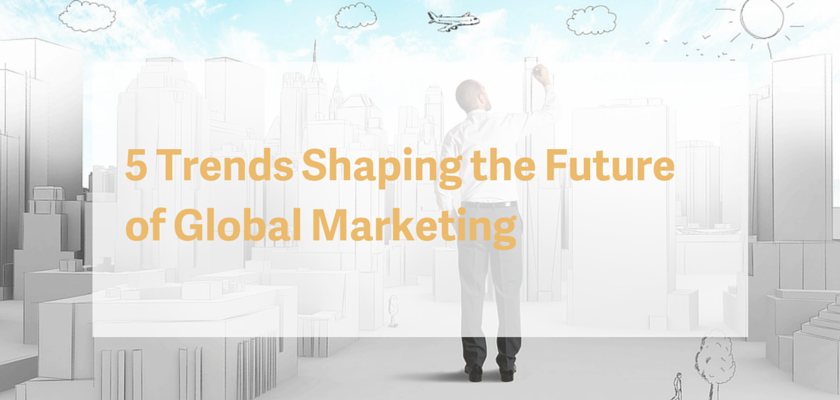 5 Trends Shaping the Future of Global Marketing