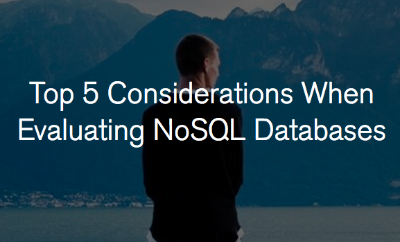 Explore the Top 5 Consideration When Evaluating NoSQL Databases