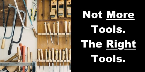 Not more tools. The right tools.