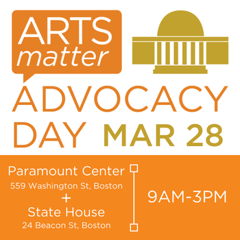 Text: Arts Matter Advocacy Day March 28th at the Paramount Center and State House 9am to 3pm