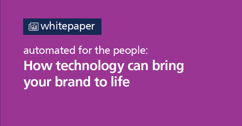automated for the people: how technology can bring your brand to life