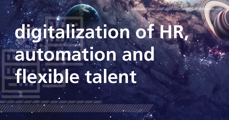 the trends: the digitalization of HR, automation and flexible talent