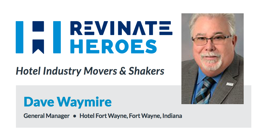 Revinate Heroes: Dave Waymire, General Manager, Hotel Fort Wayne