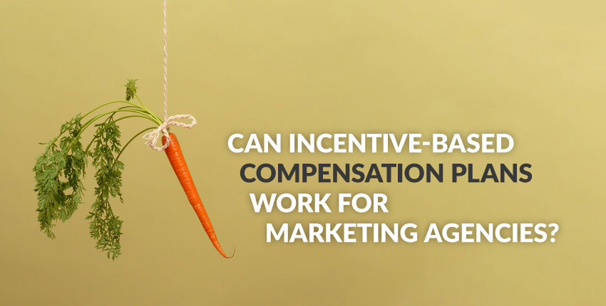 incentive based compensation marketing agency