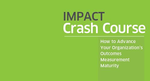 Impact Crash Course: How to Advance Your Organization's Outcomes Measurement Maturity