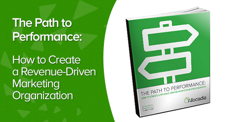 The Path to Performance: How to Create a Revenue-Driven Marketing Organization