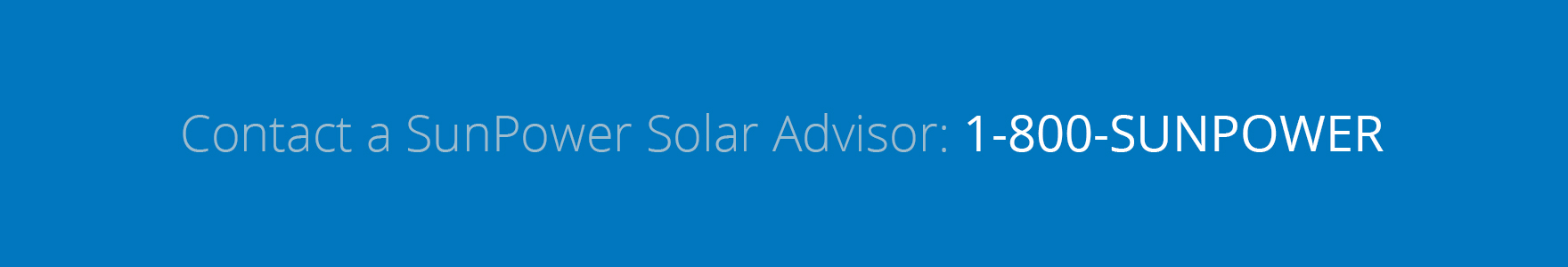 Contact a SunPower Solar Advisor: 1-800-SUNPOWER