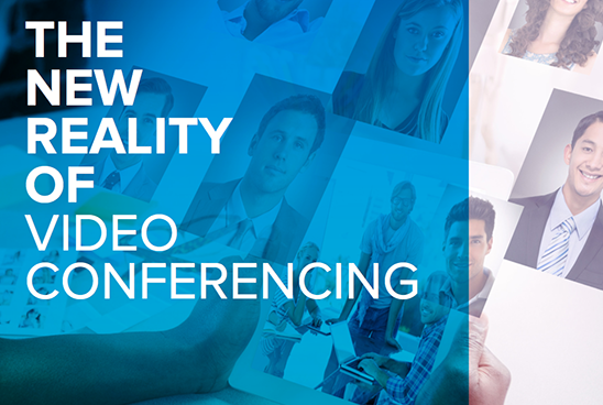 The New Reality of Video Conferencing