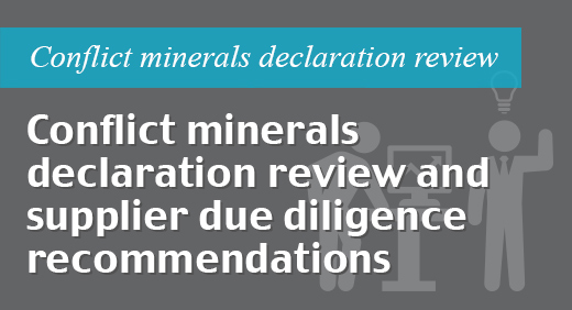 Conflict minerals declaration review and supplier due diligence recommendations