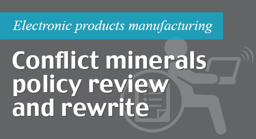 Electronic products manufacturing - Conflict minerals policy review and rewrite