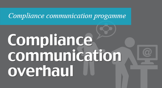 Compliance communication programme - Communications overhaul
