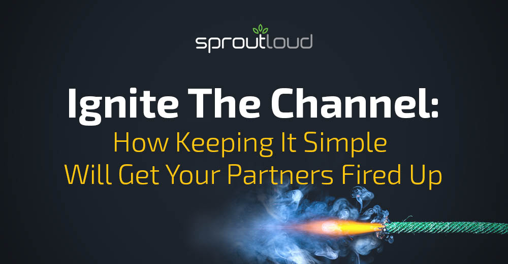 Ignite the Channel: How Keeping It Simple Will Get Your Partners Fired Up