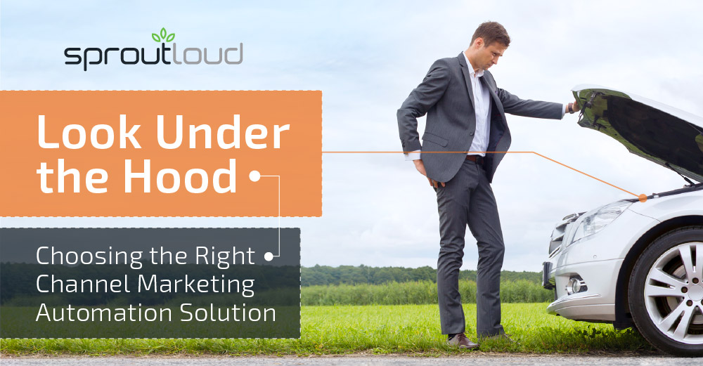 Look Under the Hood: Choosing the Right Channel Marketing Automation Solution