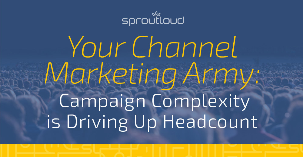 Your Channel Marketing Army: Campaign Complexity is Driving Up Headcount