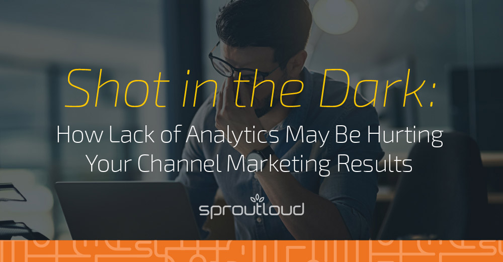 Shot in the Dark: How Lack of Analytics May Be Hurting Your Channel Marketing Results
