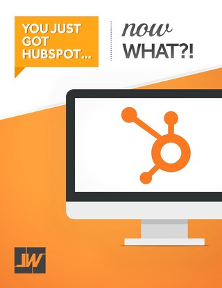 You Just Got HubSpot... Now What?