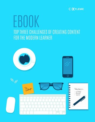 Top Three Challenges of Creating Content for the Modern Learner