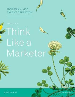 TalentOps Part 2: Think Like a Marketer